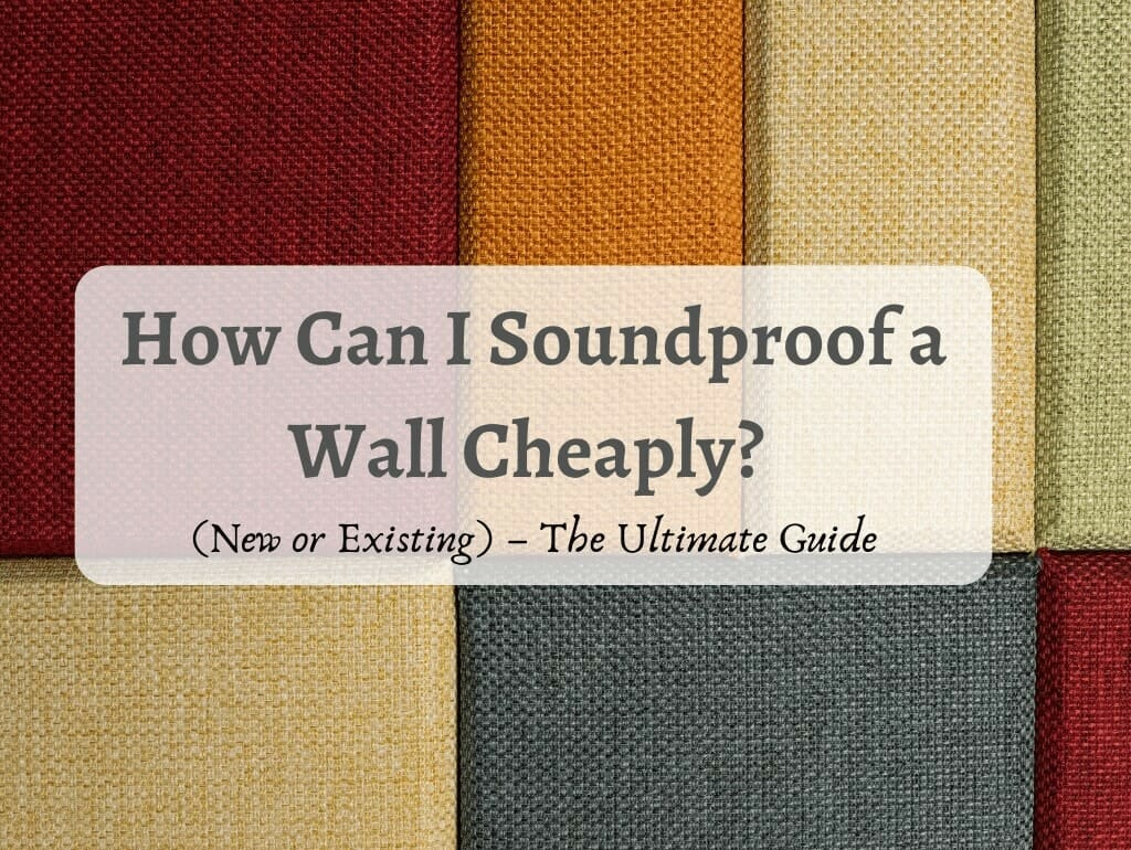 How Can I Soundproof a Wall Cheaply