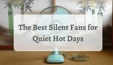 The Best Silent Fans for Quiet Hot Days