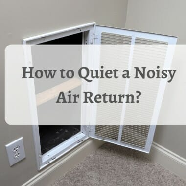 How to Quiet a Noisy Air Return