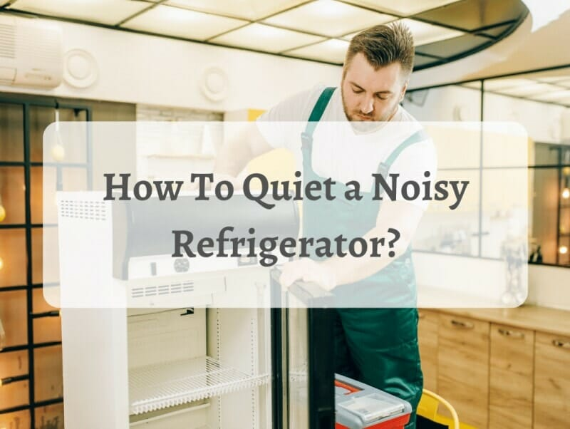 How To Quiet a Noisy Refrigerator?