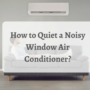 How to Quiet a Noisy Window Air Conditioner