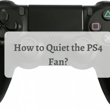 How to Quiet the PS4 Fan