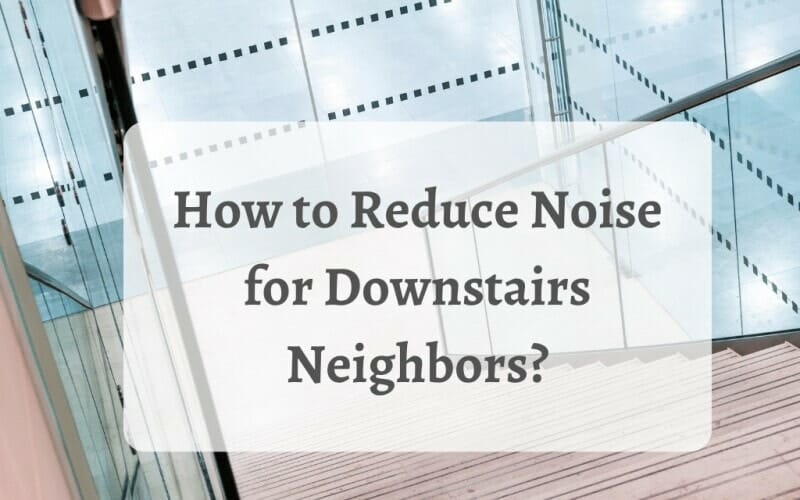 How to Reduce Noise for Downstairs Neighbors