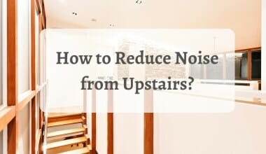 How to Reduce Noise from Upstairs